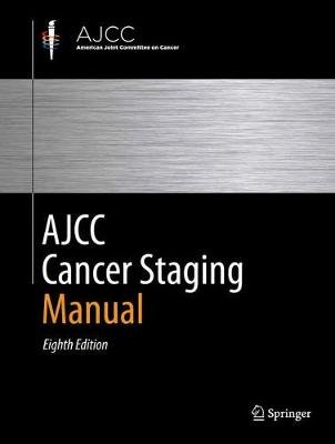 AJCC Cancer Staging Manual (Hardcover, 8th ed. 2017, Corr. 2nd printing 2018): Mahul B. Amin, Stephen Edge, Frederick L....