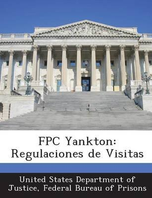 Fpc Yankton - Regulaciones de Visitas (English, Spanish, Paperback): Fed United States Department of Justice
