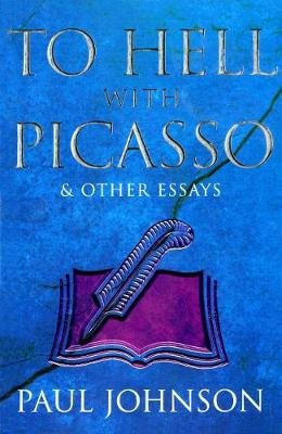 To Hell with Picasso & Other Essays (Electronic book text, Digital original): Paul Johnson