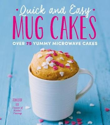 Quick and Easy Mug Cakes - Over 75 Yummy Microwave Cakes (Paperback): Jennifer Lee