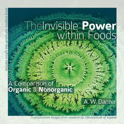 The Invisible Power Within Foods - A Comparison of Organic & Nonorganic (Paperback): Walter Danzer