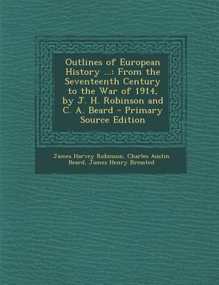 Outlines of European History ... - From the Seventeenth Century to the War of 1914, by J. H. Robinson and C. A. Beard...