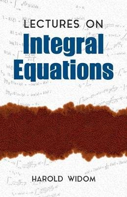 Lectures on Integral Equations (Paperback): Harold Widom