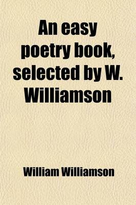 An Easy Poetry Book, Selected by W. Williamson (Paperback): William Williamson