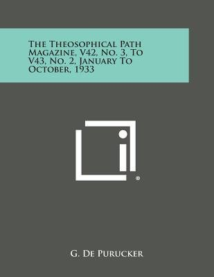 The Theosophical Path Magazine, V42, No. 3, to V43, No. 2, January to October, 1933 (Paperback): G De Purucker