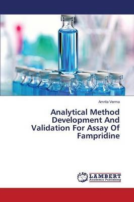 Analytical Method Development and Validation for Assay of Fampridine (Paperback): Verma Amrita