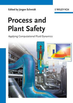 Process and Plant Safety - Applying Computational Fluid Dynamics (Hardcover): Jurgen Schmidt
