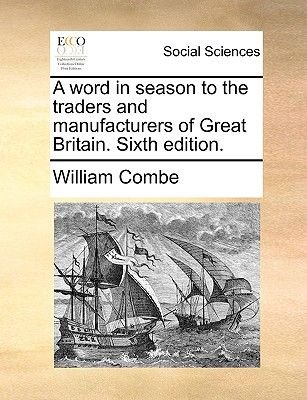A Word in Season to the Traders and Manufacturers of Great Britain. Sixth Edition. (Paperback): William Combe