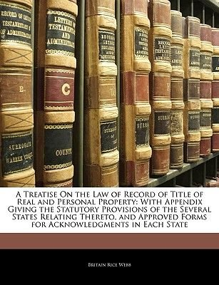 A Treatise on the Law of Record of Title of Real and Personal Property - With Appendix Giving the Statutory Provisions of the...