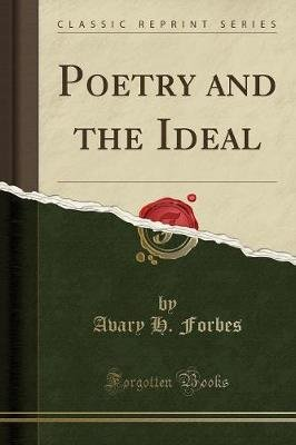 Poetry and the Ideal (Classic Reprint) (Paperback): Avary H. Forbes