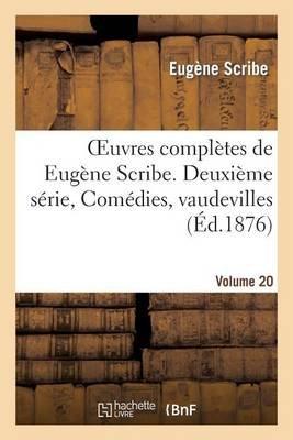 Oeuvres Completes de Eugene Scribe, Deuxieme Serie, Comedies, Vaudevilles, Vol. 20 (French, Paperback): Eugene Scribe