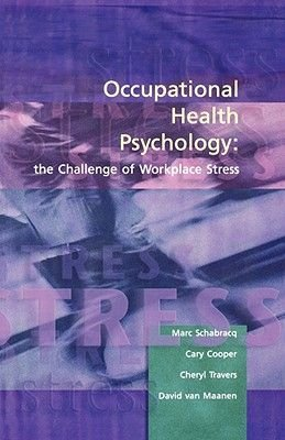 Occupational Health Psychology - The Challenge of Workplace Stress (Paperback): Marc J. Schabracq, Cary Cooper, Cheryl Travers,...
