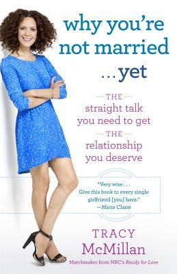 Why You're Not Married ...Yet - The Straight Talk You Need to Get the Relationship You Deserve (Paperback): Tracy McMillan