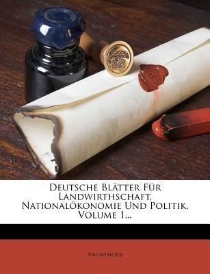 Deutsche Blatter Fur Landwirthschaft, Nationalokonomie Und Politik, Volume 1... (German, Paperback): Anonymous