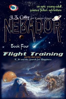Nebador Book Four - Flight Training, Kibi and the Search for Happiness: (Global Edition) (Paperback): J. Z. Colby, Katelynn...
