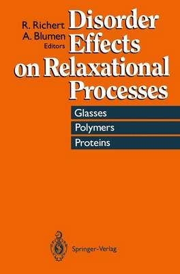 Disorder Effects on Relaxational Processes - Glasses, Polymers, Proteins (Hardcover): Ranko Richert, Alexander Blumen