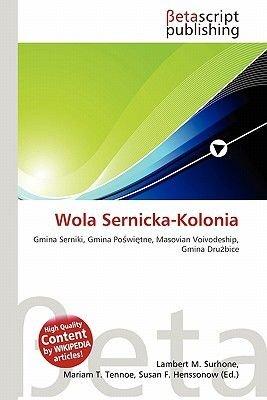 Wola Sernicka-Kolonia (Paperback): Lambert M. Surhone, Miriam T. Timpledon, Susan F. Marseken