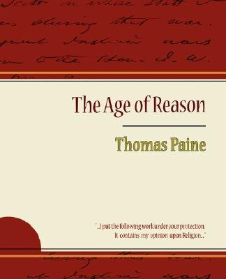 The Age of Reason - Thomas Paine (Paperback): Thomas Paine