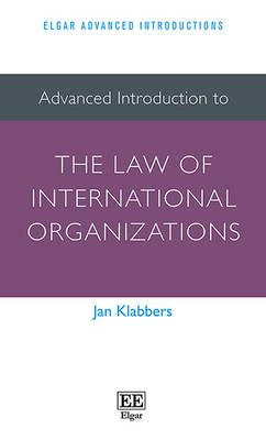 Advanced Introduction to the Law of International Organizations (Paperback): Jan Klabbers
