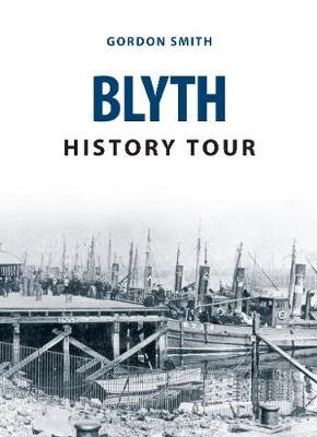 Blyth History Tour (Paperback, UK ed.): Gordon Smith