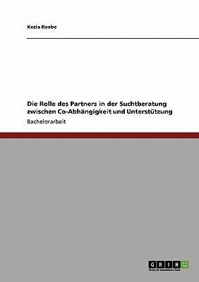 Die Rolle Des Partners in Der Suchtberatung Zwischen Co-Abhangigkeit Und Unterstutzung (German, Paperback): Kezia Raabe