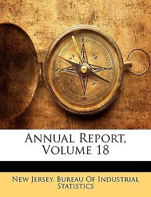 Annual Report, Volume 18 (Paperback): New Jersey Bureau of Industrial Statistics, New Jersey. Bureau Of Industrial Statist