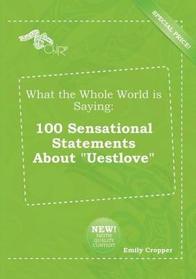What the Whole World Is Saying - 100 Sensational Statements about Uestlove (Paperback): Emily Cropper