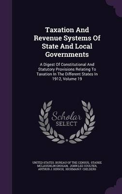 Taxation and Revenue Systems of State and Local Governments - A Digest of Constitutional and Statutory Provisions Relating to...