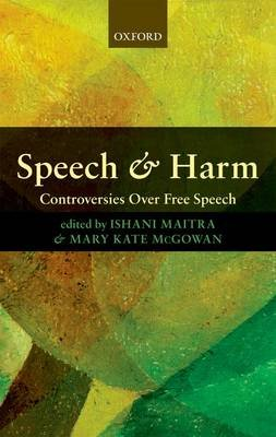 Speech and Harm - Controversies Over Free Speech (Paperback): Ishani Maitra, Mary Kate Mcgowan