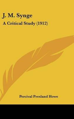 J. M. Synge - A Critical Study (1912) (Hardcover): Percival Presland Howe