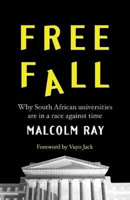 Free Fall - Why South African Universities Are In A Race Against Time (Paperback): Malcolm Ray