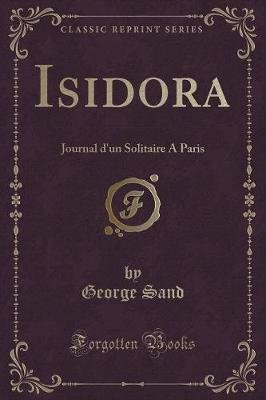 Isidora - Journal D'Un Solitaire a Paris (Classic Reprint) (French, Paperback): George Sand