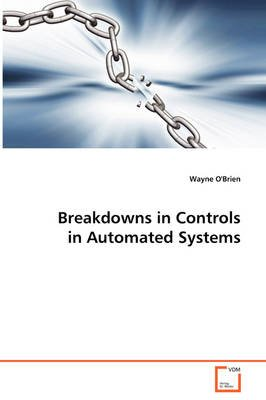 Breakdowns in Controls in Automated Systems (Paperback): Wayne O'Brien