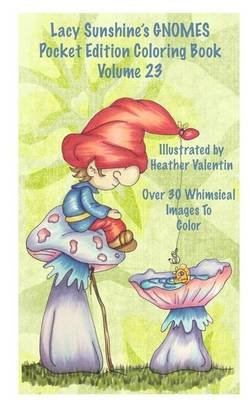 Lacy Sunshine's Gnomes Coloring Book Volume 23 - Heather Valentin's Pocket Edition Whimsical Garden Gnomes Coloring...