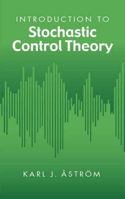 Introduction to Stochastic Control Theory (Electronic book text): Karl Johan Astrom