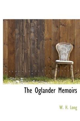 The Oglander Memoirs (Hardcover): W. H. Long