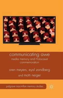 Communicating Awe 2014 - Media Memory and Holocaust Commemoration (Paperback, 1st ed. 2014): Oren Meyers, Motti Neiger, Eyal...