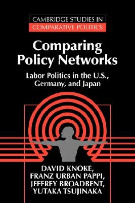 Comparing Policy Networks - Labor Politics in the U.S., Germany, and Japan (Paperback): David H. Knoke, Franz Urban Pappi,...