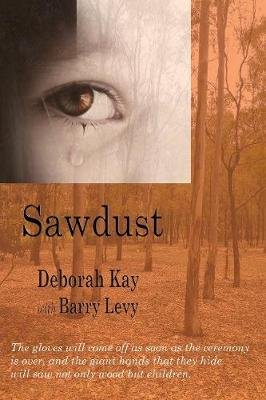Sawdust (Paperback, New): Deborah Kay, Barry S. Levy