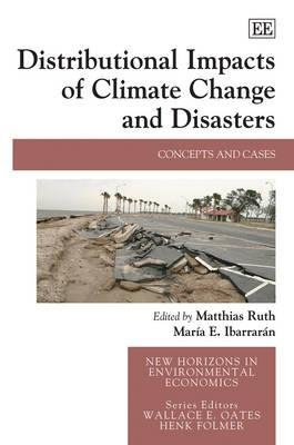 Distributional Impacts of Climate Change and Disasters - Concepts and Cases (Hardcover): Matthias Ruth, Maria E. Ibarraran