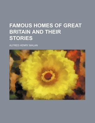 Famous Homes of Great Britain and Their Stories (Paperback): Alfred Henry Malan