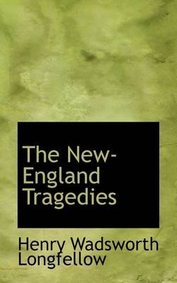 The New- England Tragedies (Hardcover): Henry Wadsworth Longfellow