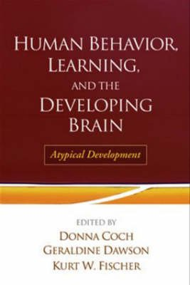 Human Behavior, Learning, and the Developing Brain - Atypical Development (Hardcover): Donna Coch, Geraldine Dawson, Kurt W....