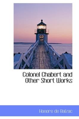 Colonel Chabert and Other Short Works (Hardcover): Honore De Balzac
