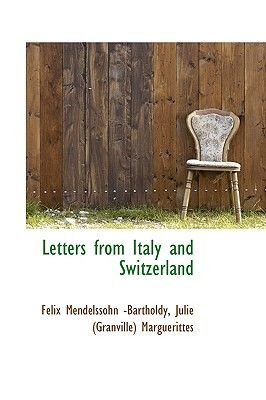 Letters from Italy and Switzerland (Paperback): Felix Mendalssohn-Bartholdy