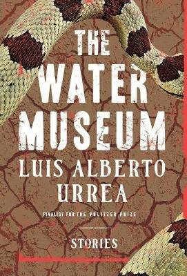 The Water Museum - Stories (Hardcover): Luis Alberto Urrea
