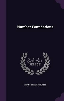 Number Foundations (Hardcover): Erwin Herrick Schuyler