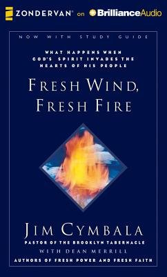 Fresh Wind, Fresh Fire - What Happens When God's Spirit Invades the Hearts of His People (Standard format, CD): Jim Cymbala