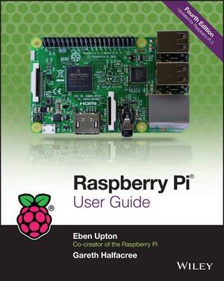 Raspberry Pi User Guide 4E (Electronic book text, 4th Revised edition): Eben Upton, Gareth Halfacree