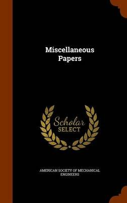 Miscellaneous Papers (Hardcover): American Society of Mechanical Engineers